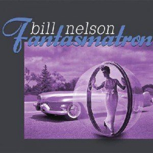 Bill Nelson – Fantasmatron (2011)