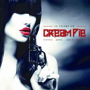 CREAM PIE  - 10 YEARS OF - 2005-2015