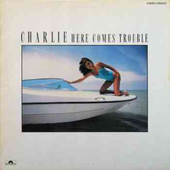 Charlie - Here Comes Trouble (1982)
