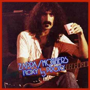 Frank Zappa – Roxy By Proxy (2014)