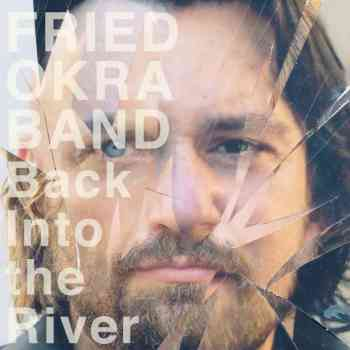 Fried Okra Band - Back Into The River 2015