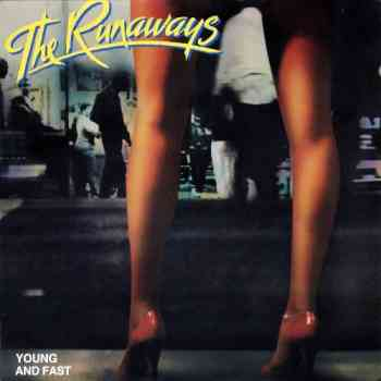 The Runaways - Young And Fast (1985)
