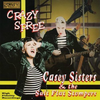 Casey Sisters & The Salt Flat Stompers - Crazy Spree (2002)