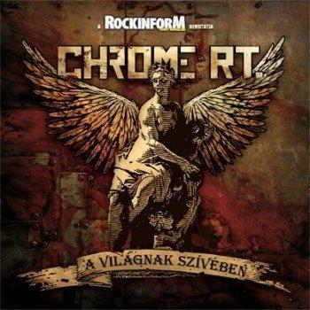 Chrome RT. - A Vilagnak Sziveben (2008)