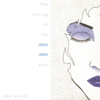 John Wesley - The Closing of the Pale Blue Eyes (1995)