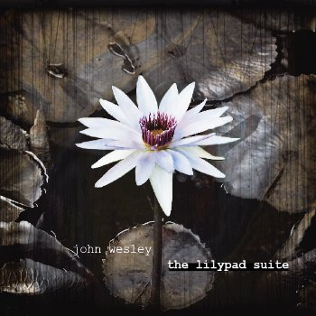 John Wesley - The Lilypad Suite (2011)