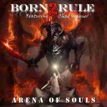 Born2Rule feat. Chad Wagner - Arena Of Souls - 2015
