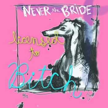 Never The Bride - Licensed To Bitch (2013)