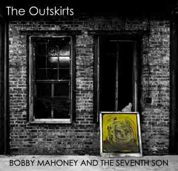 Bobby Mahoney And The Seventh Son - The Outskirts (2015)