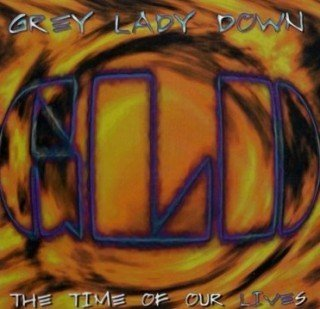 Grey Lady Down - The Time Of Our Lives