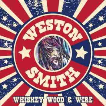 Weston Smith - Whiskey Wood & Wire (2015)