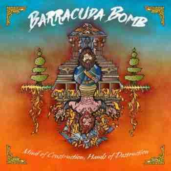 Barracuda Bomb - Mind Of Construction Hands Of Destruction