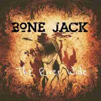 Bone Jack - The River Wide 2015