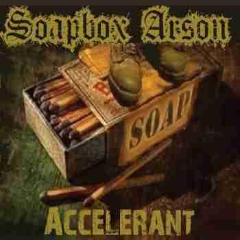 Soapbox Arson - Accelerant