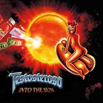 Testosteroso - Into The Sun
