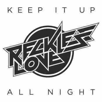 Reckless Love - Keep It Up All Night