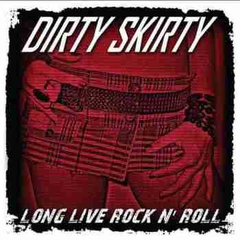 Dirty Skirty - Long Live Rock