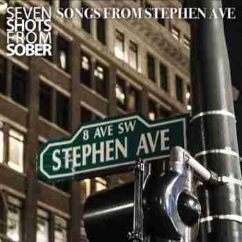 Seven Shots From Sober - Songs From Stephen Ave