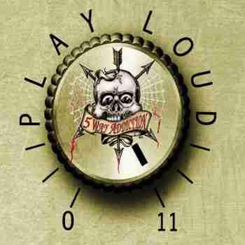 5 Way Addiction - Play Loud