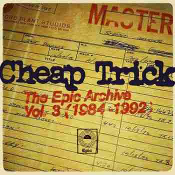 Cheap Trick - The Epic Archive, Vol. 3 (1984-1992) (2015)