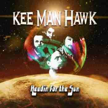 Kee Man Hawk - Headin For The Sun 2015