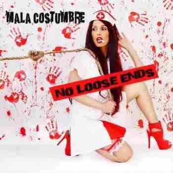 Mala Costumbre - No Loose Ends