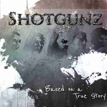 Shotgunz - Based on a True Story