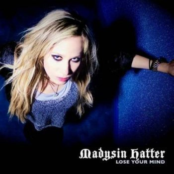 Madysin Hatter - Lose Your Mind (2016)