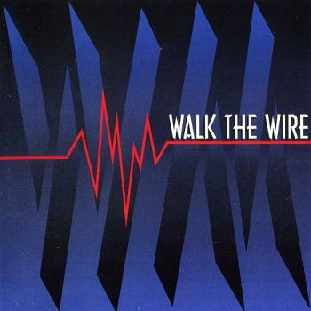 WALK THE WIRE - Walk The Wire [Yesterrock remaster +3] front