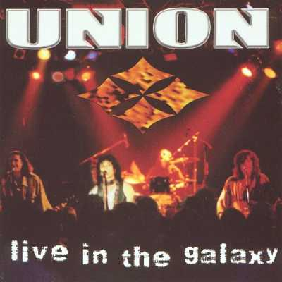 union live lg Union    Live In The Galaxy (Live) 1999