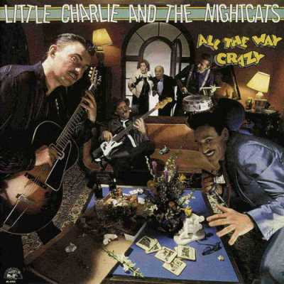 1987 All The Way Crazy Little Charlie And The Nightcats   All The Way Crazy 1987