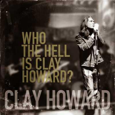 Clay Howard - Who The Hell Is Clay Howard? 2015