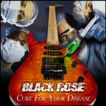 Black Rose - Cure For Your Disease (2010)
