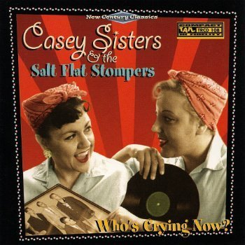 Casey Sisters & The Salt Flat Stompers Who's Crying Now (2000)
