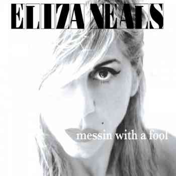 Eliza Neals - Messin With A Fool (2012)