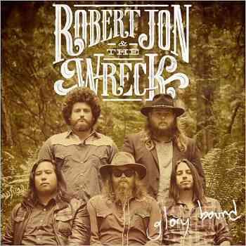 Robert Jon & The Wreck - Glory Bound