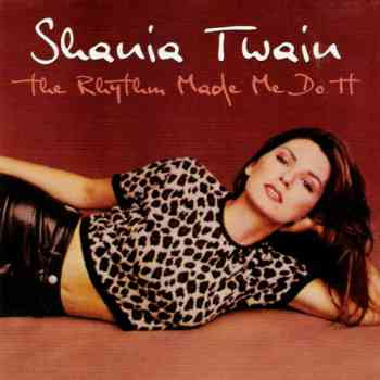 Shania Twain - The Rhythm Made Me Do It (2004)