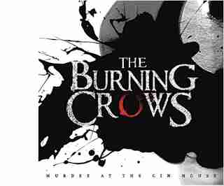 Burning Crows - Murder at the Gin House 2015