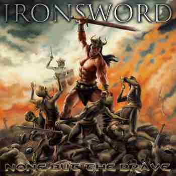 Ironsword - None But The Brave 2015