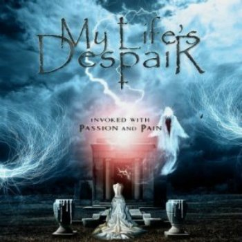 My Life's Despair - Invoked With Passion And Pain (2015)