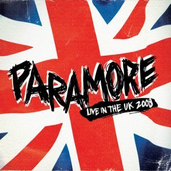 Paramore - Live In The UK (2008)