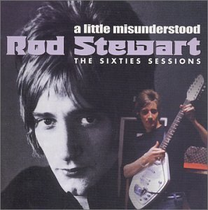 Rod Stewart - Just a little Misunderstood (The Sixties Sessions)