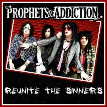 The Prophets of Addiction – Reunite The Sinners (2015)