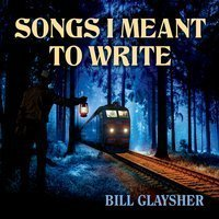 Bill Glaysher - Songs I Meant To Write 2015