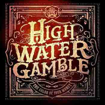 High Water Gamble - The Color Of Your Money 2015