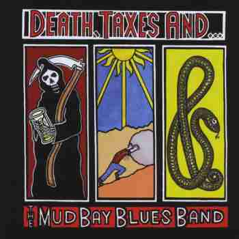 Death, Taxes And The Mud Bay Blues Band