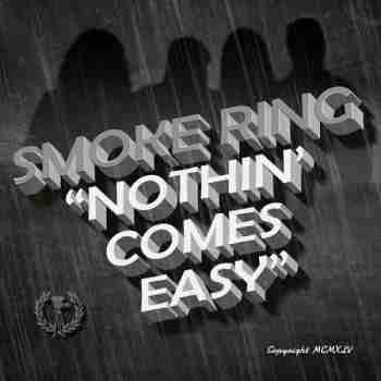 Smoke Ring - Nothin' Comes Easy