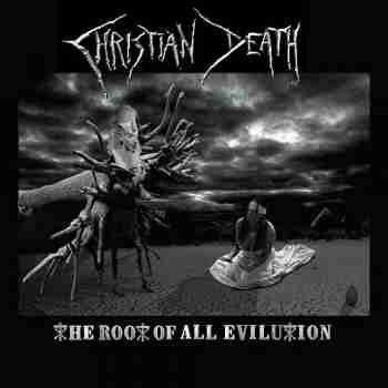 Christian Death - The Root Of All Evilution 2015