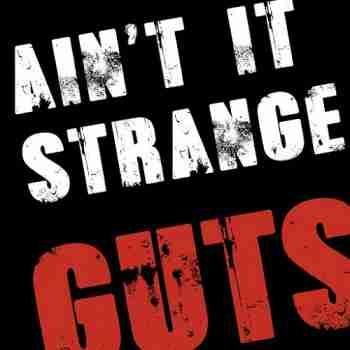 Guts • Ain't It Strangejpg