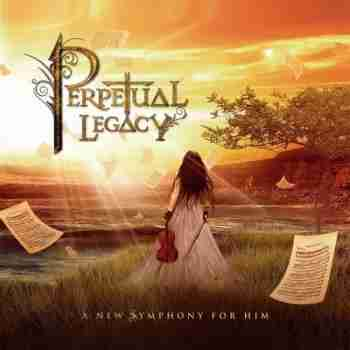 Perpetual Legacy - A New Symphony For Him (2015)